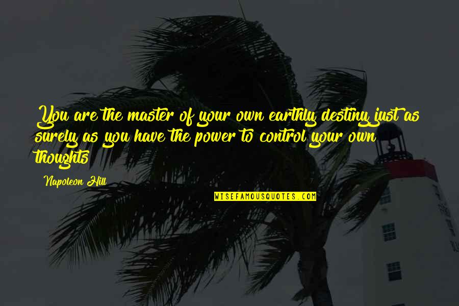 Have Your Own Thoughts Quotes By Napoleon Hill: You are the master of your own earthly