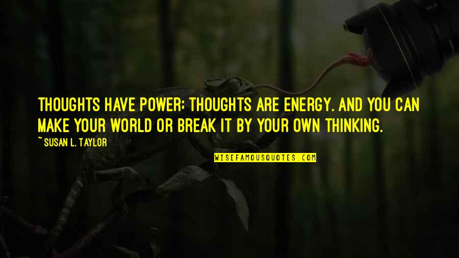 Have Your Own Thoughts Quotes By Susan L. Taylor: Thoughts have power; thoughts are energy. And you