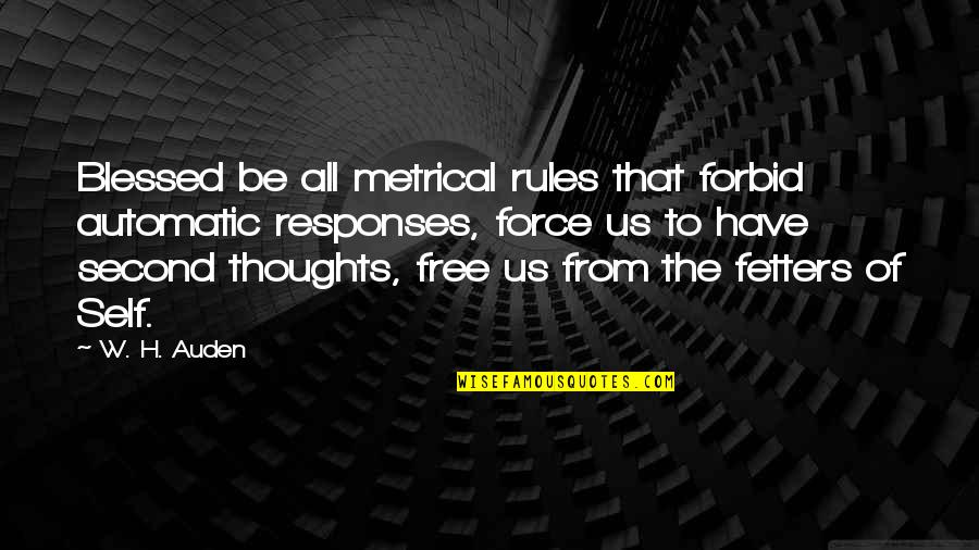 Have Your Own Thoughts Quotes By W. H. Auden: Blessed be all metrical rules that forbid automatic