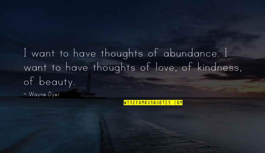 Have Your Own Thoughts Quotes By Wayne Dyer: I want to have thoughts of abundance. I