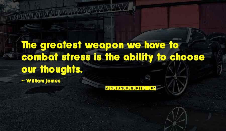 Have Your Own Thoughts Quotes By William James: The greatest weapon we have to combat stress
