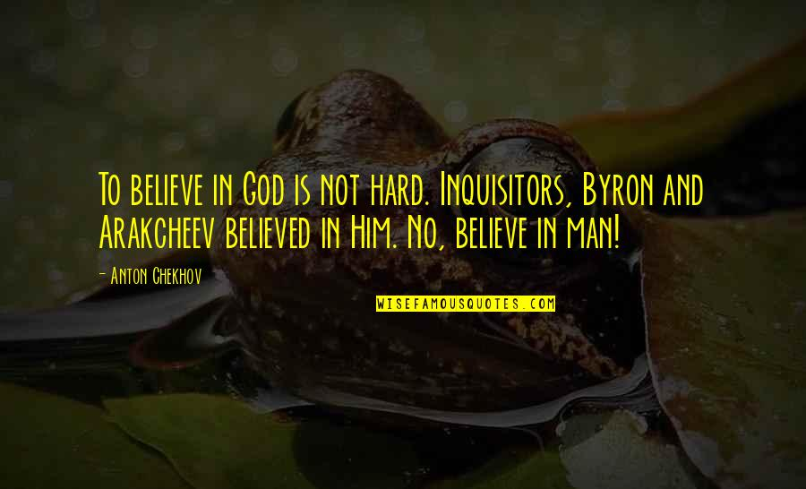 Haved Quotes By Anton Chekhov: To believe in God is not hard. Inquisitors,