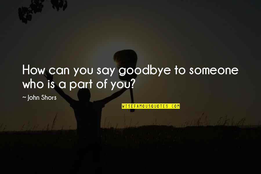 Haved Quotes By John Shors: How can you say goodbye to someone who