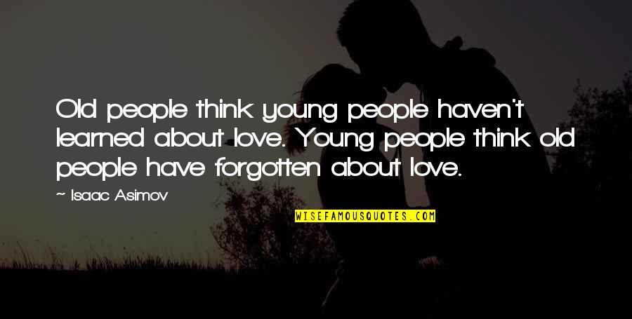 Haven't Forgotten You Quotes By Isaac Asimov: Old people think young people haven't learned about