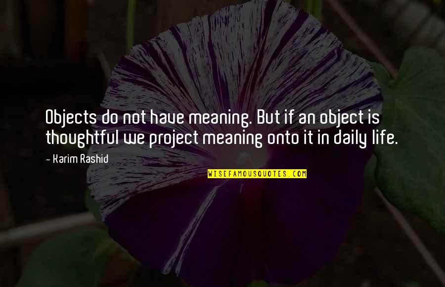 Haven't Forgotten You Quotes By Karim Rashid: Objects do not have meaning. But if an