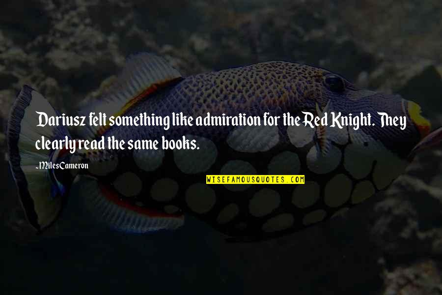 Haven't Forgotten You Quotes By Miles Cameron: Dariusz felt something like admiration for the Red