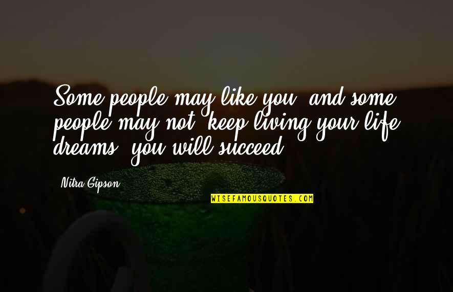 Haven't Forgotten You Quotes By Nitra Gipson: Some people may like you, and some people