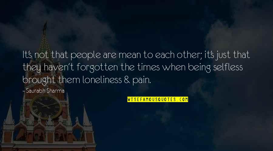 Haven't Forgotten You Quotes By Saurabh Sharma: It's not that people are mean to each
