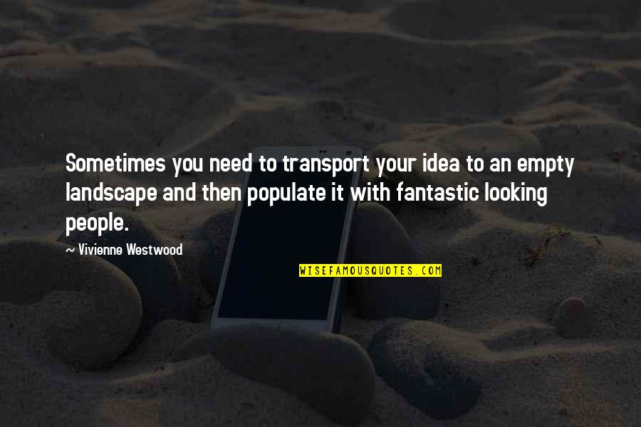 Haven't Forgotten You Quotes By Vivienne Westwood: Sometimes you need to transport your idea to