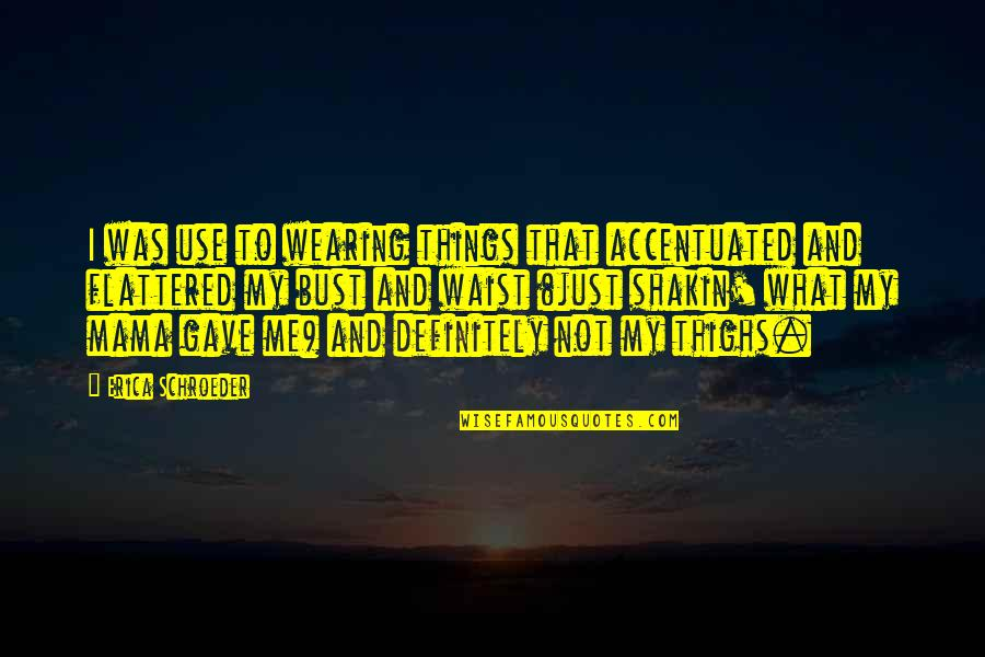 Having A Babyface Quotes By Erica Schroeder: I was use to wearing things that accentuated