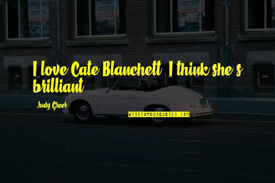 Having A Babyface Quotes By Judy Greer: I love Cate Blanchett; I think she's brilliant.