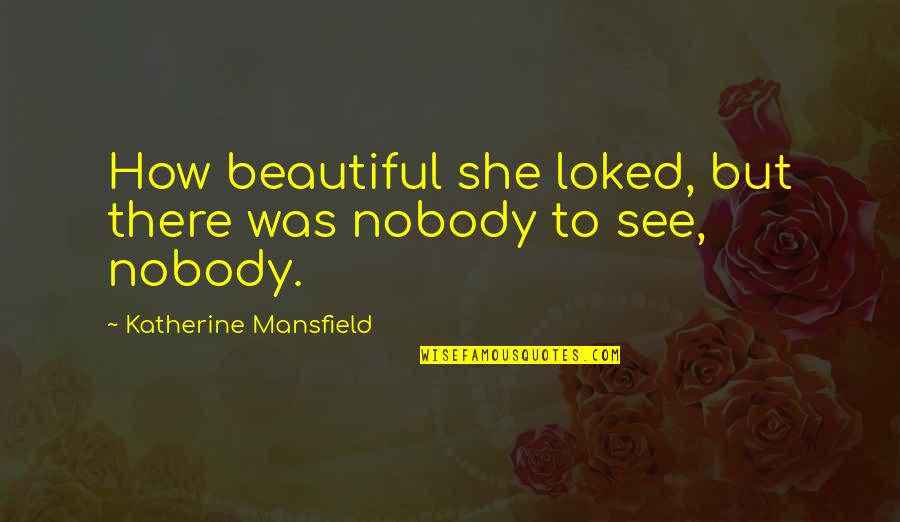 Having A Babyface Quotes By Katherine Mansfield: How beautiful she loked, but there was nobody