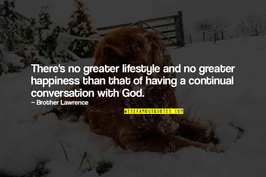 Having A Brother Quotes By Brother Lawrence: There's no greater lifestyle and no greater happiness