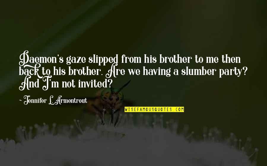 Having A Brother Quotes By Jennifer L. Armentrout: Daemon's gaze slipped from his brother to me
