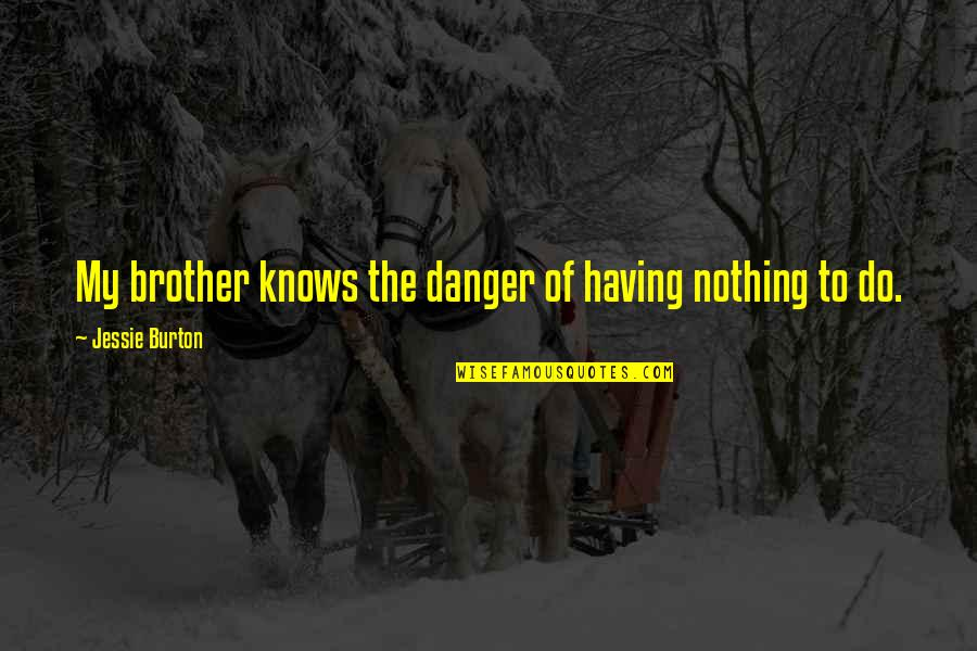 Having A Brother Quotes By Jessie Burton: My brother knows the danger of having nothing