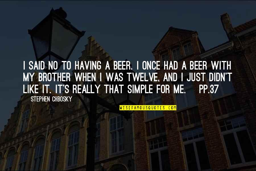 Having A Brother Quotes By Stephen Chbosky: I said no to having a beer. I