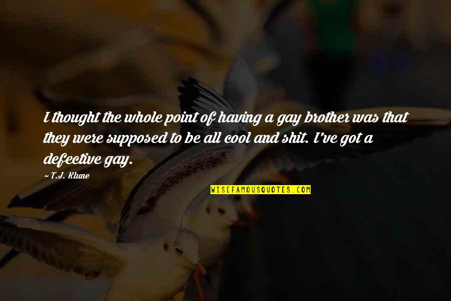 Having A Brother Quotes By T.J. Klune: I thought the whole point of having a
