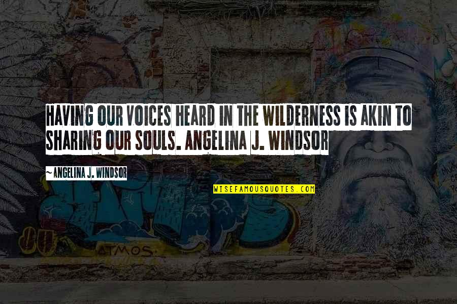 Having A Day Off Quotes By Angelina J. Windsor: Having our voices heard in the wilderness is