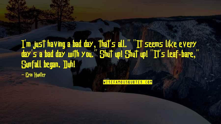 """Having A Day Off Quotes By Erin Hunter: I'm just having a bad day, that's all."""""""