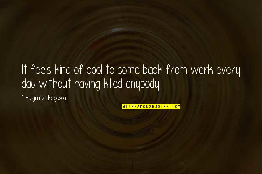Having A Day Off Quotes By Hallgrimur Helgason: It feels kind of cool to come back