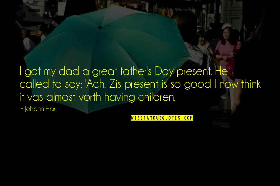 Having A Day Off Quotes By Johann Hari: I got my dad a great father's Day