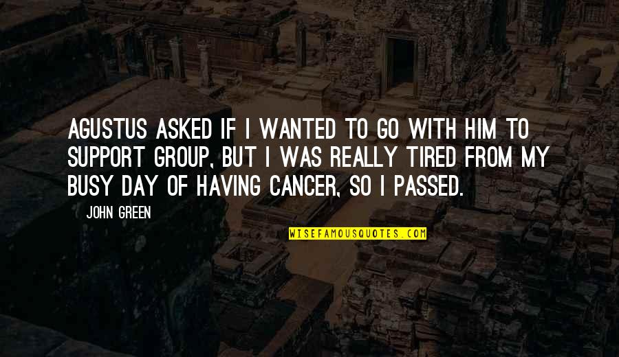 Having A Day Off Quotes By John Green: Agustus asked if I wanted to go with