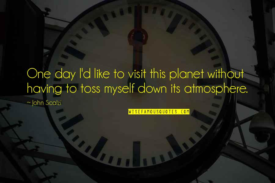Having A Day Off Quotes By John Scalzi: One day I'd like to visit this planet