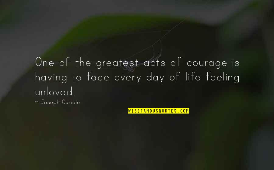 Having A Day Off Quotes By Joseph Curiale: One of the greatest acts of courage is