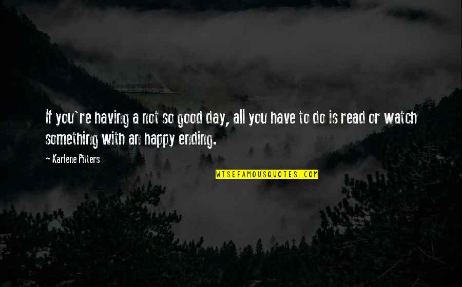 Having A Day Off Quotes By Karlene Pitters: If you're having a not so good day,