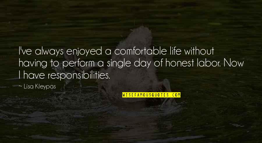 Having A Day Off Quotes By Lisa Kleypas: I've always enjoyed a comfortable life without having