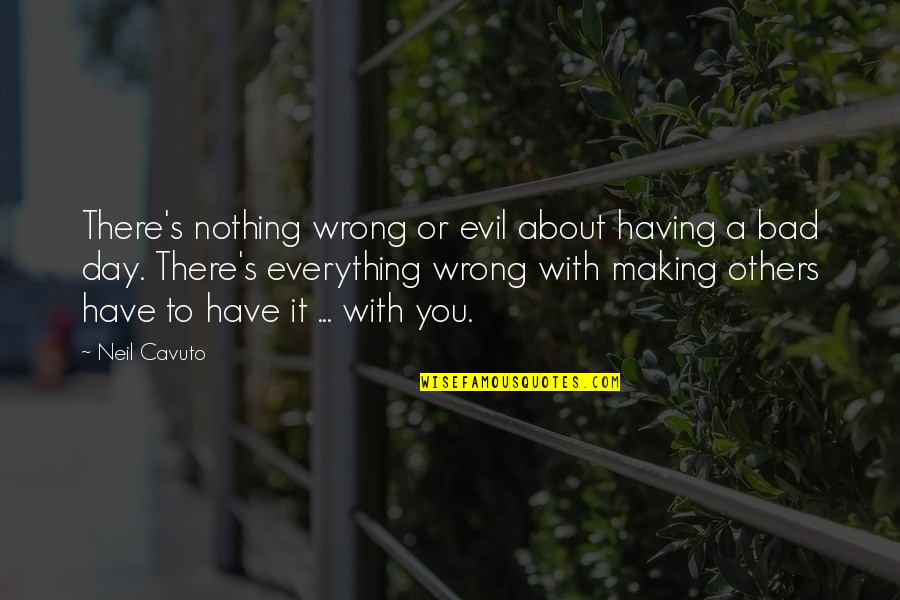 Having A Day Off Quotes By Neil Cavuto: There's nothing wrong or evil about having a