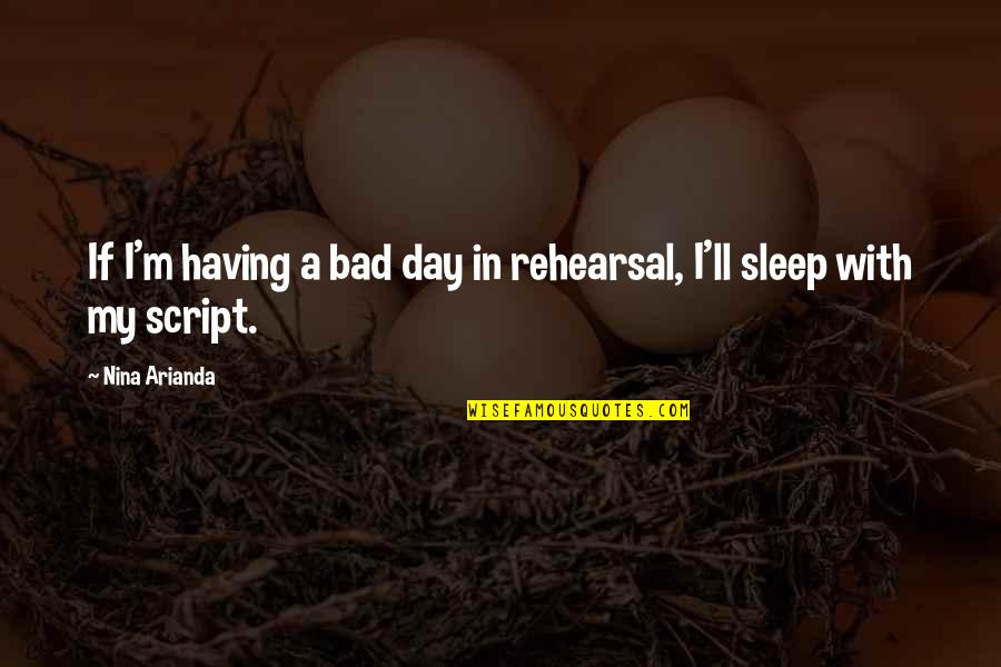 Having A Day Off Quotes By Nina Arianda: If I'm having a bad day in rehearsal,