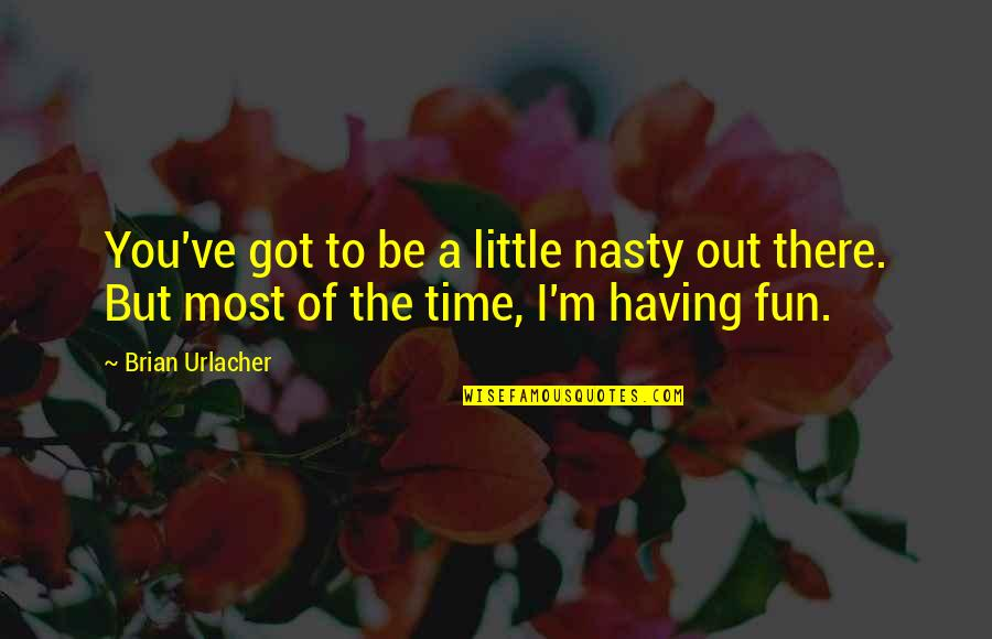 Having A Fun Time Quotes By Brian Urlacher: You've got to be a little nasty out