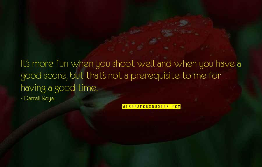 Having A Fun Time Quotes By Darrell Royal: It's more fun when you shoot well and
