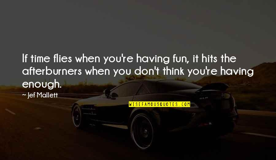 Having A Fun Time Quotes By Jef Mallett: If time flies when you're having fun, it