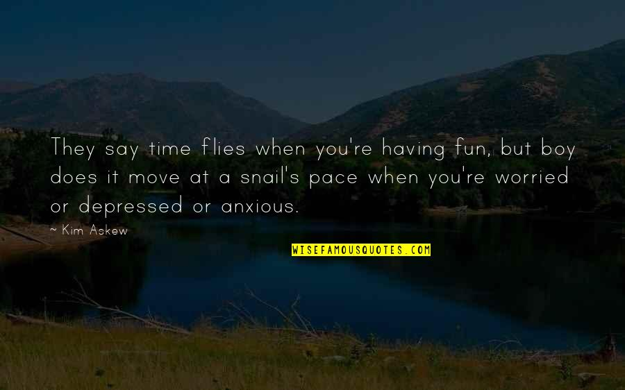 Having A Fun Time Quotes By Kim Askew: They say time flies when you're having fun,