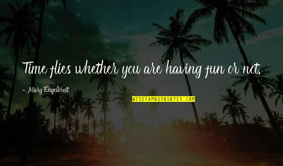 Having A Fun Time Quotes By Mary Engelbreit: Time flies whether you are having fun or