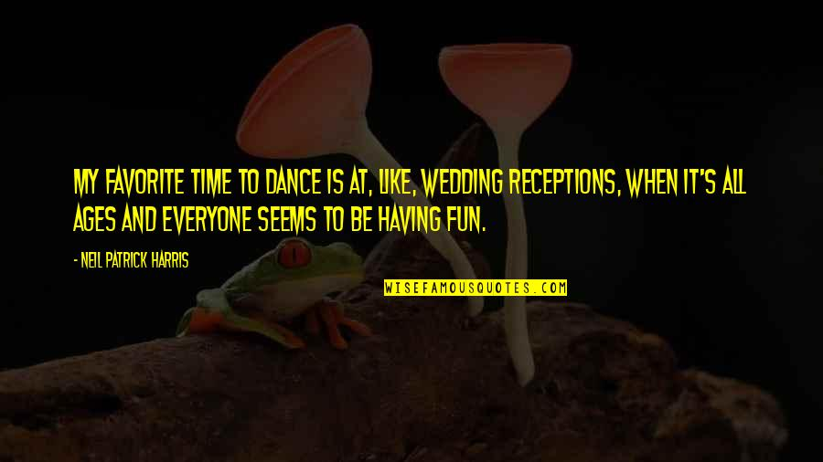 Having A Fun Time Quotes By Neil Patrick Harris: My favorite time to dance is at, like,