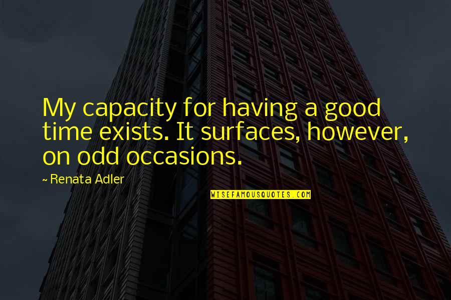 Having A Fun Time Quotes By Renata Adler: My capacity for having a good time exists.