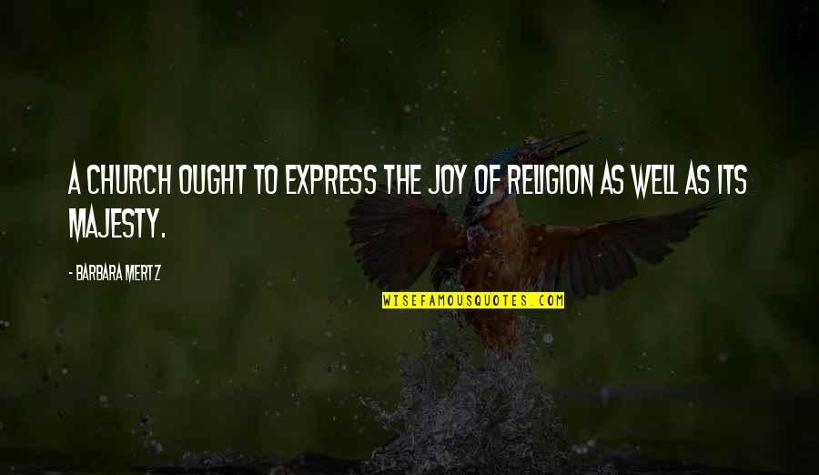 Having A Good Boy Quotes By Barbara Mertz: A church ought to express the joy of