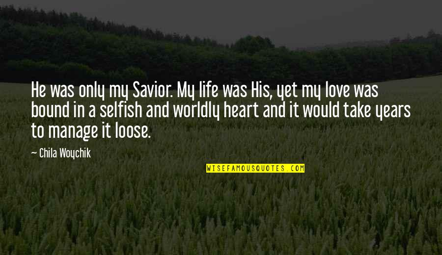 Having A Good Boy Quotes By Chila Woychik: He was only my Savior. My life was