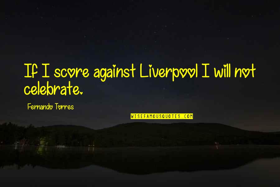 Having A Good Boy Quotes By Fernando Torres: If I score against Liverpool I will not