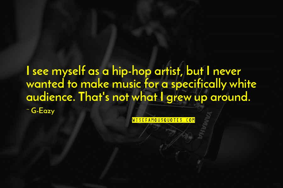 Having A Good Boy Quotes By G-Eazy: I see myself as a hip-hop artist, but