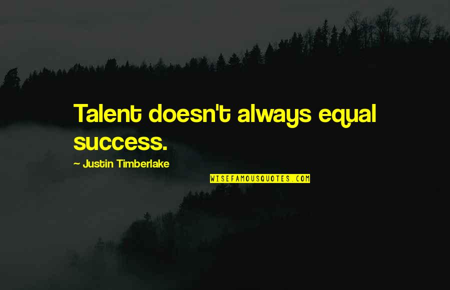 Having A Good Day With Your Crush Quotes By Justin Timberlake: Talent doesn't always equal success.