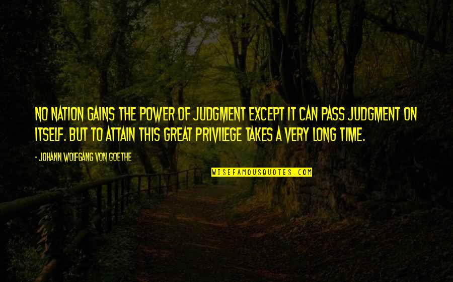 Having A Good Time Tumblr Quotes By Johann Wolfgang Von Goethe: No nation gains the power of judgment except