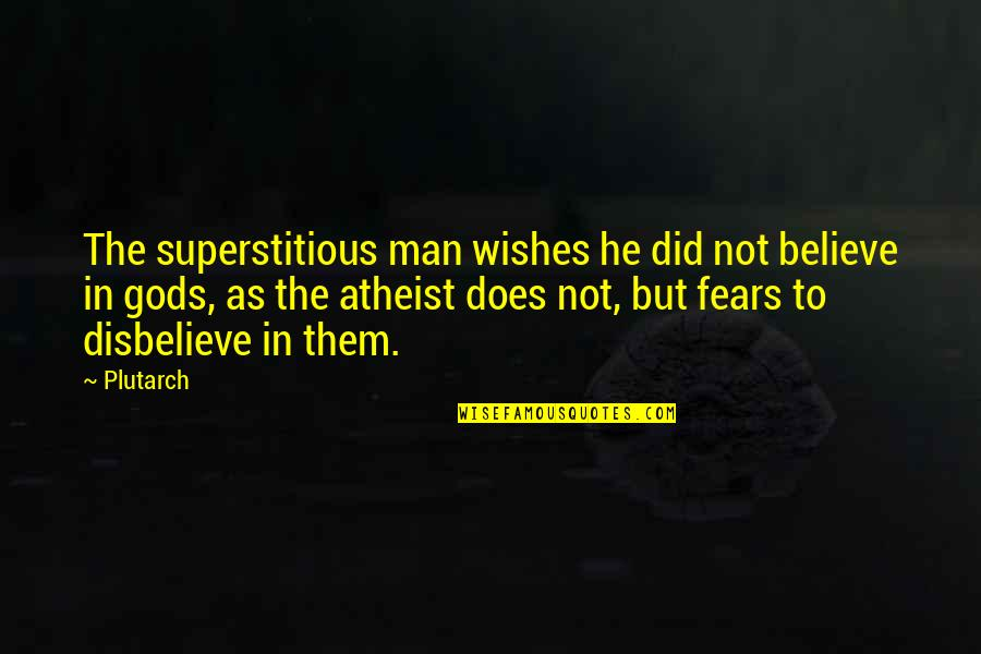 Having A Good Time Tumblr Quotes By Plutarch: The superstitious man wishes he did not believe