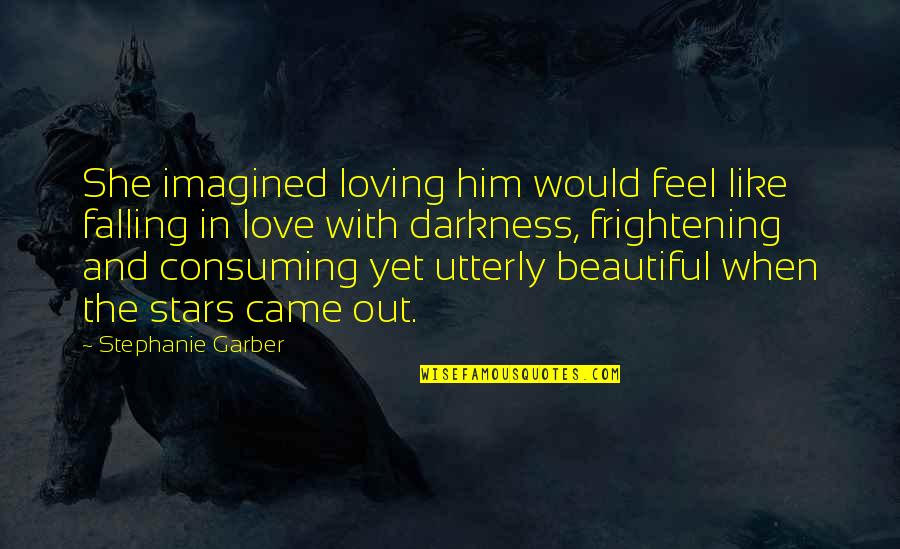 Having A Good Time Tumblr Quotes By Stephanie Garber: She imagined loving him would feel like falling