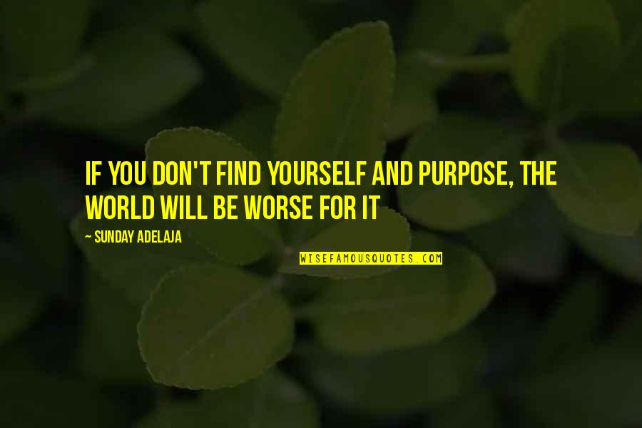 Having A Good Time Tumblr Quotes By Sunday Adelaja: If you don't find yourself and purpose, the