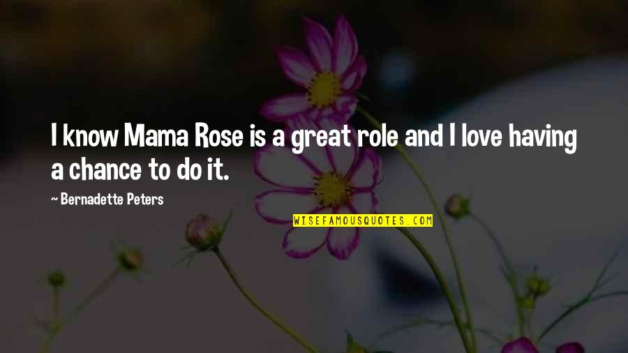 Having A Great Love Quotes By Bernadette Peters: I know Mama Rose is a great role