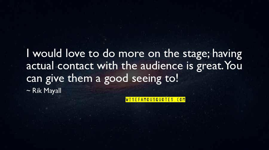 Having A Great Love Quotes By Rik Mayall: I would love to do more on the